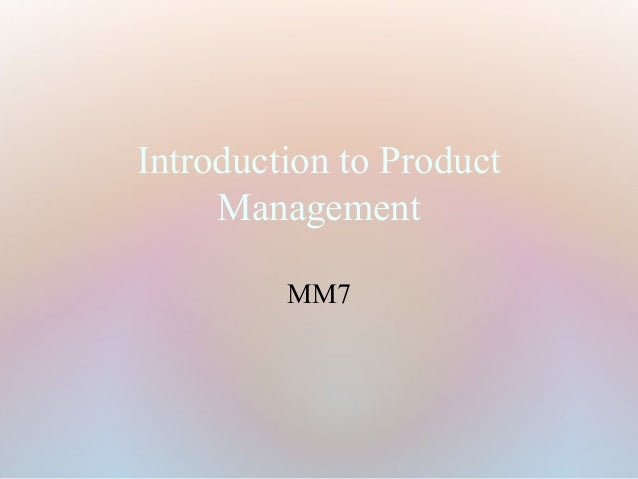 Introduction to Product     Management         MM7