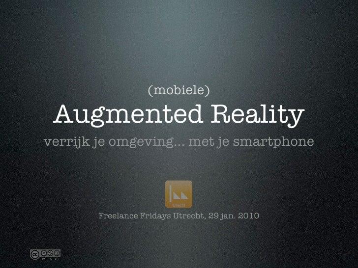 (mobiele)   Augmented Reality verrijk je omgeving... met je smartphone             Freelance Fridays Utrecht, 29 jan. 2010