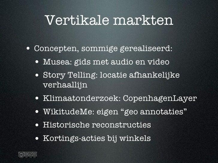 Vertikale markten • Concepten, sommige gerealiseerd:   • Musea: gids met audio en video   • Story Telling: locatie afhanke...