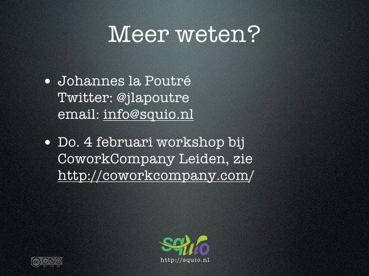 Meer weten? • Johannes la Poutré   Twitter: @jlapoutre   email: info@squio.nl  • Do. 4 februari workshop bij   CoworkCompa...