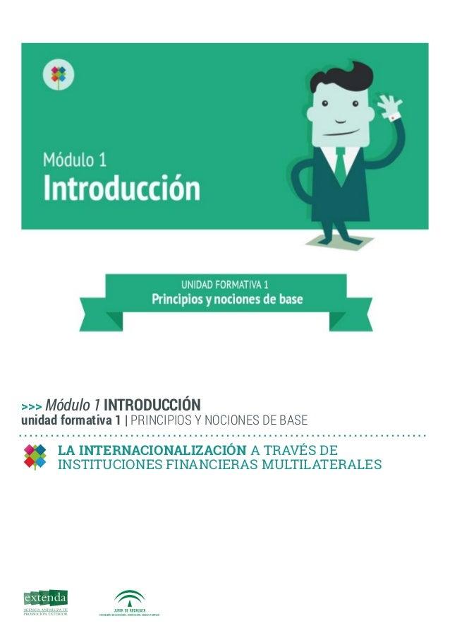 1 LA INTERNACIONALIZACIÓN A TRAVÉS DE INSTITUCIONES FINANCIERAS MULTILATERALES >>> Módulo 1 INTRODUCCIÓN unidad formativa ...