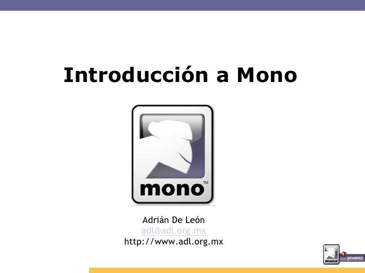 Introducción a Mono             Adrián De León         adl@adl.org.mx     http://www.adl.org.mx