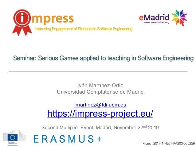E R A S M U S + Project 2017-1-NL01-KA203-035259 Iván Martínez-Ortiz Universidad Complutense de Madrid imartinez@fdi.ucm.e...