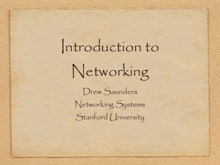Introduction to Networking <ul><li>Drew Saunders </li></ul><ul><li>Networking Systems </li></ul><ul><li>Stanford Universit...
