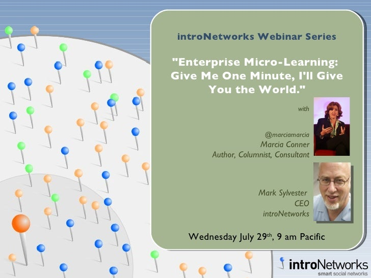 with @marciamarcia Marcia Conner Author, Columnist, Consultant Mark Sylvester  CEO introNetworks introNetworks Webinar Ser...