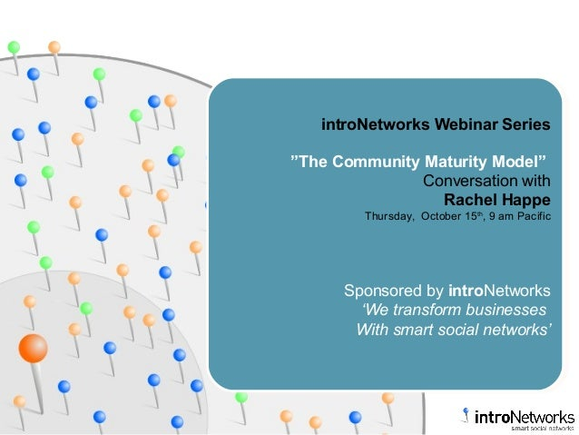 "introNetworks Webinar Series ""The Community Maturity Model"" Conversation with Rachel Happe Thursday, October 15th , 9 am P..."