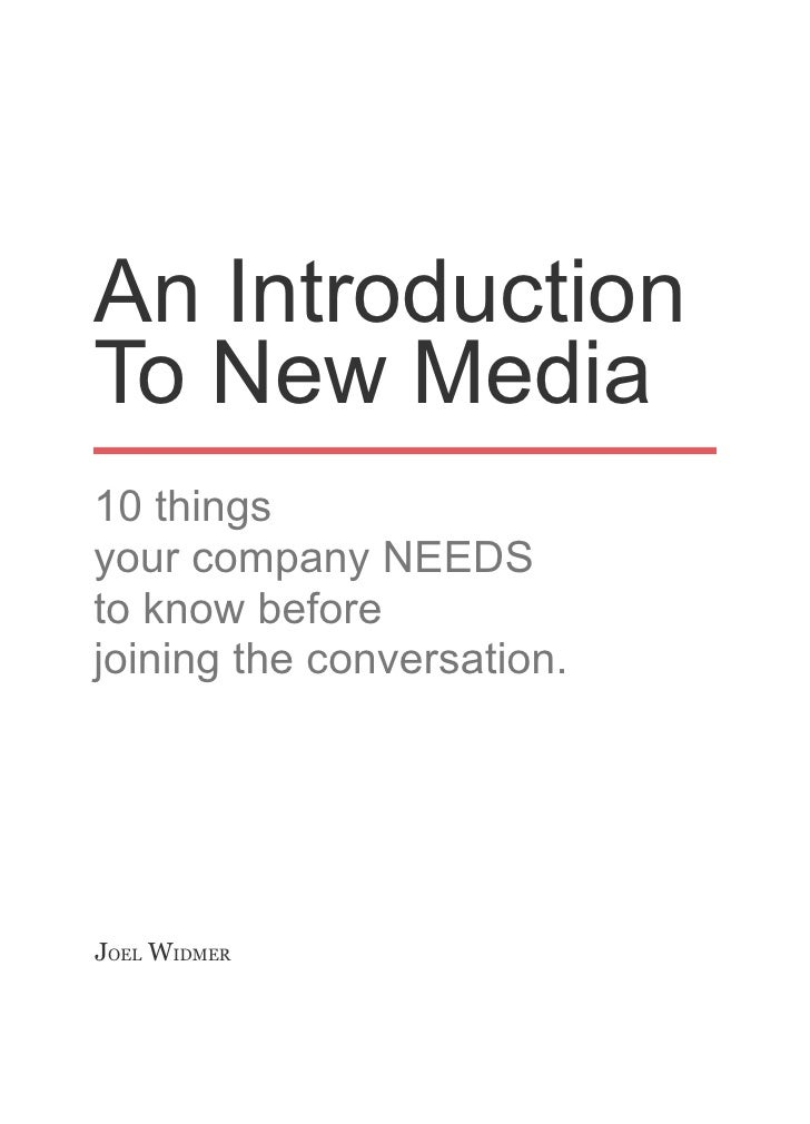 An Introduction To New Media 10 things your company NEEDS to know before joining the conversation.     JOEL WIDMER