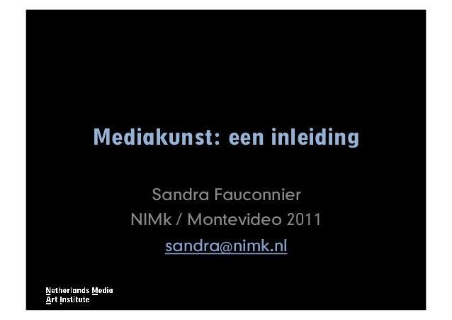 Mediakunst: een inleidingSandra FauconnierNIMk / Montevideo 2011sandra@nimk.nl