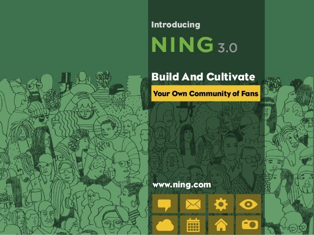Your Own Community of FansBuild And CultivateIntroducingwww.ning.com