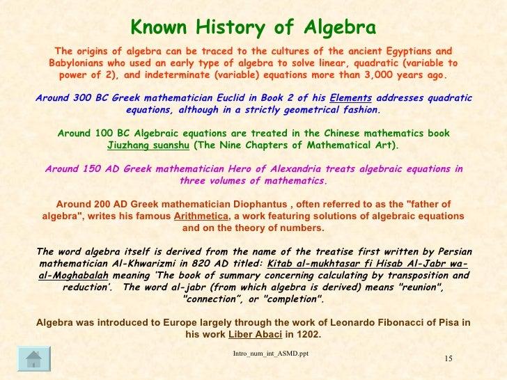 history of algebra Algebra went through three critical stages throughout its early years rhetorical  algebra, syncopated algebra and symbolic algebra (boyer, 1991) rhetorical.