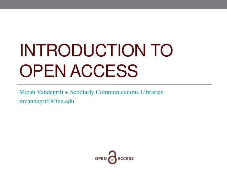 INTRODUCTION TOOPEN ACCESSMicah Vandegrift + Scholarly Communications Librarianmvandegrift@fsu.edu