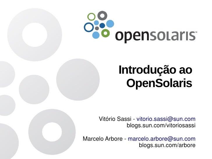 Introdução ao               OpenSolaris       Vitório Sassi - vitorio.sassi@sun.com                 blogs.sun.com/vitorios...