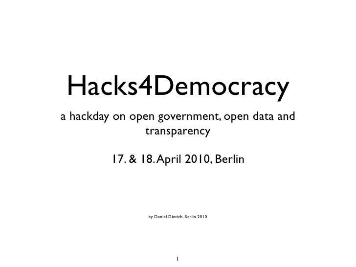 Hacks4Democracy a hackday on open government, open data and                transparency           17. & 18. April 2010, Be...