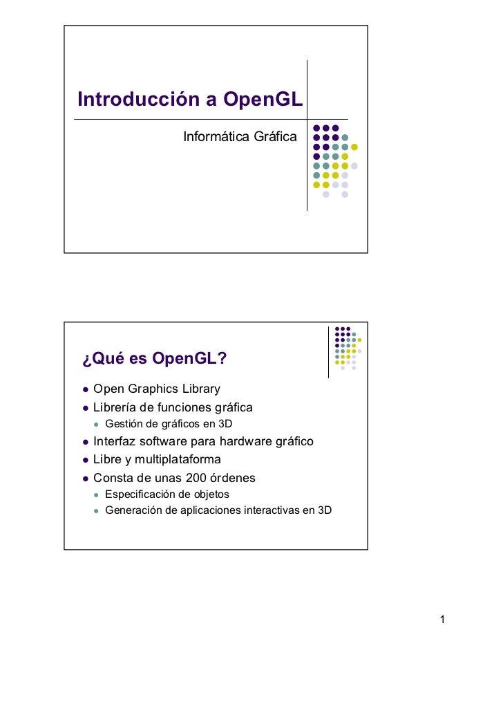 Introducción a OpenGL                  Informática Gráfica¿Qué es OpenGL? Open Graphics Library Librería de funciones gráf...