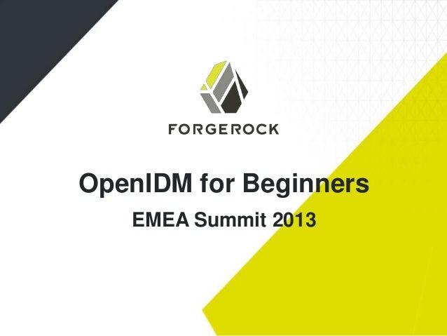 OpenIDM for Beginners EMEA Summit 2013