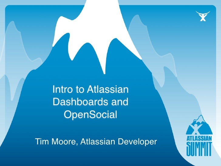Intro to Atlassian     Dashboards and        OpenSocial  Tim Moore, Atlassian Developer