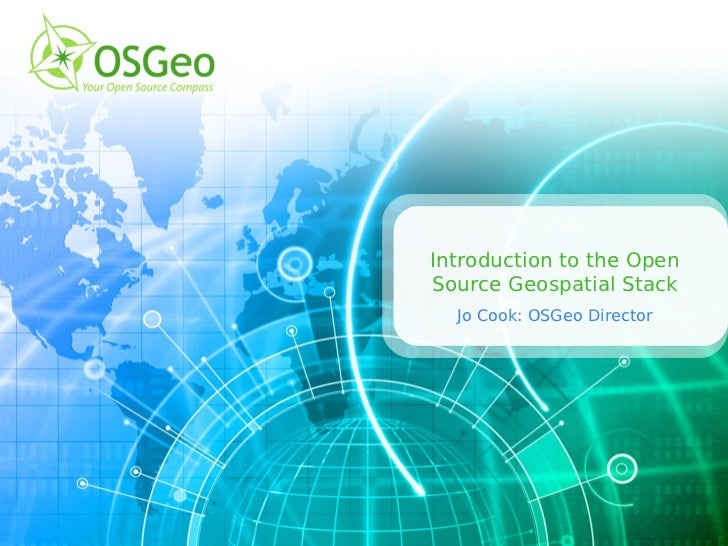 Introduction to the OpenSource Geospatial Stack  Jo Cook: OSGeo Director