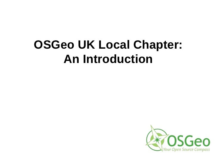 OSGeo UK Local Chapter:   An Introduction