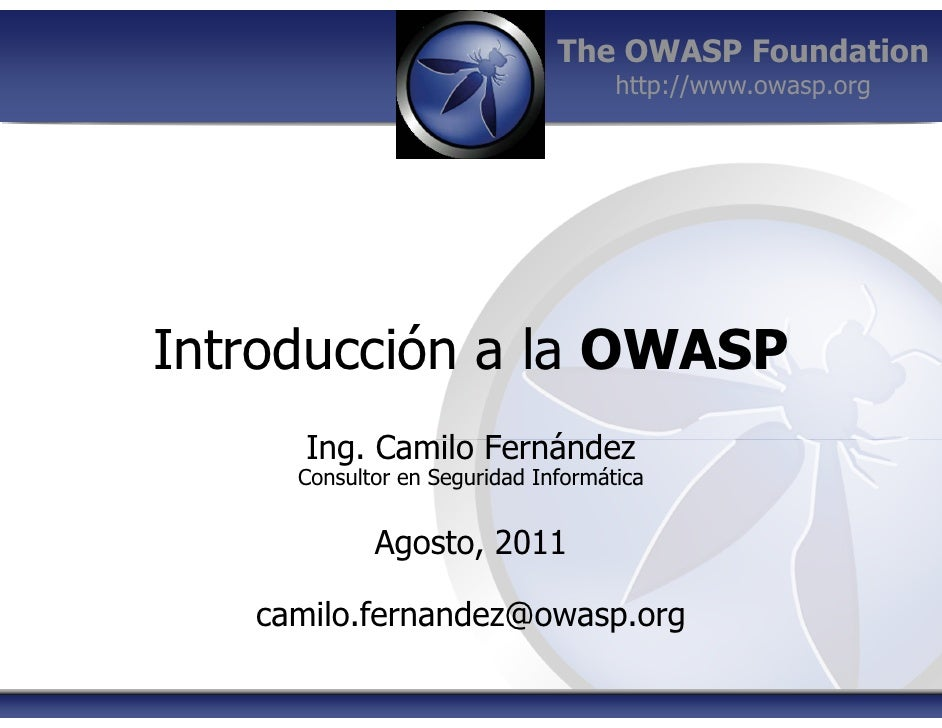 The OWASP Foundation                                    http://www.owasp.orgIntroducción a la OWASP      Ing. Camilo Ferná...