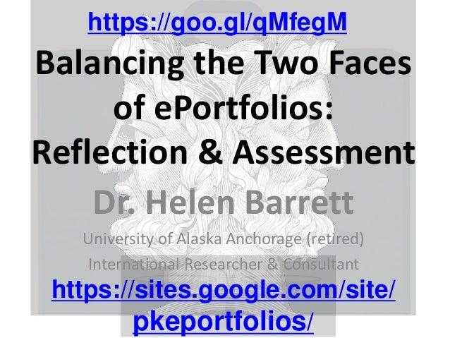 Balancing the Two Faces of ePortfolios: Reflection & Assessment Dr. Helen Barrett University of Alaska Anchorage (retired)...