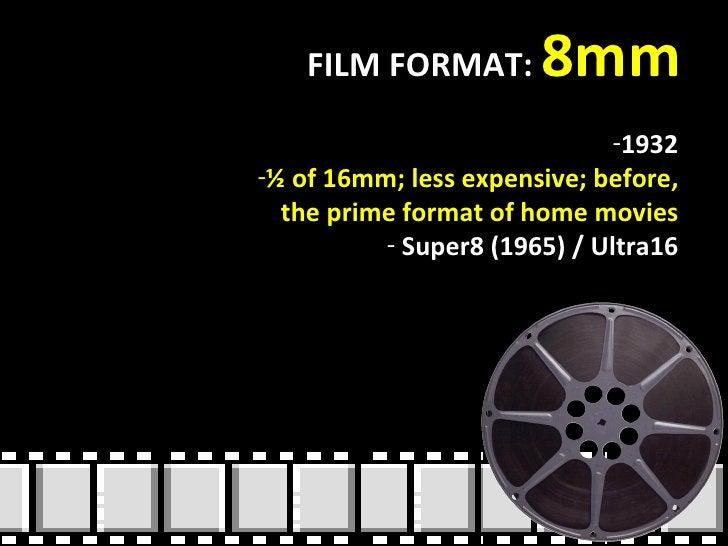 FILM FORMAT:  8mm <ul><li>1932 </li></ul><ul><li>½ of 16mm; less expensive; before, the prime format of home movies </li><...