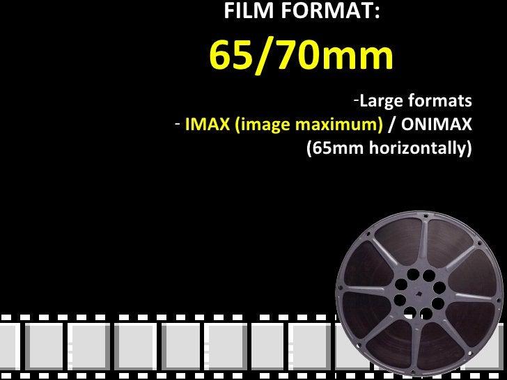 FILM FORMAT:  65/70mm <ul><li>Large formats </li></ul><ul><li>IMAX (image maximum)  / ONIMAX (65mm horizontally) </li></ul>