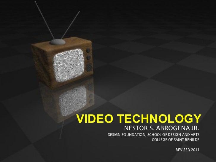 NESTOR S. ABROGENA JR. DESIGN FOUNDATION, SCHOOL OF DESIGN AND ARTS COLLEGE OF SAINT BENILDE REVISED 2011 VIDEO TECHNOLOGY