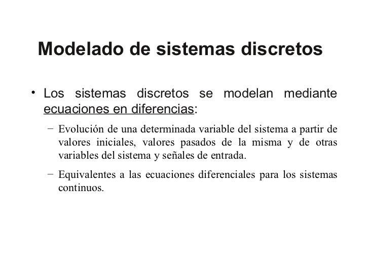 Modelado de sistemas discretos• Los sistemas discretos se modelan mediante  ecuaciones en diferencias:  – Evolución de una...