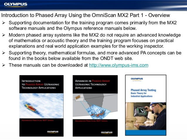 Introduction to Phased Array Using the OmniScan MX2 Part 1 - Overview Ø Supporting documentation for the training progra...