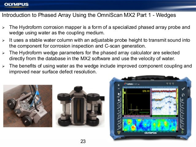 Introduction to Phased Array Using the OmniScan MX2 Part 1 - Wedges Ø Ø Ø Ø  The Hydroform corrosion mapper is a f...