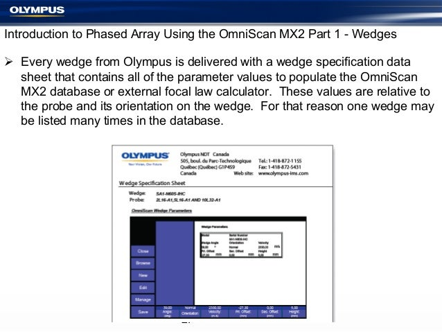Introduction to Phased Array Using the OmniScan MX2 Part 1 - Wedges Ø Every wedge from Olympus is delivered with a wedge...