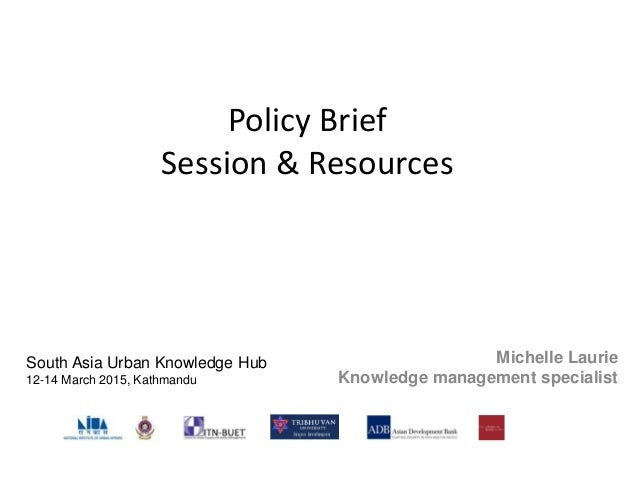 Policy Brief Session & Resources Michelle Laurie Knowledge management specialist South Asia Urban Knowledge Hub 12-14 Marc...