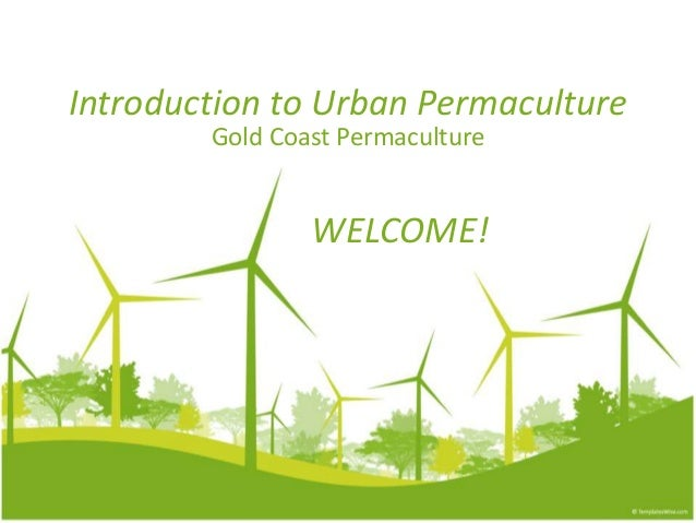 Introduction to Urban Permaculture Gold Coast Permaculture WELCOME!
