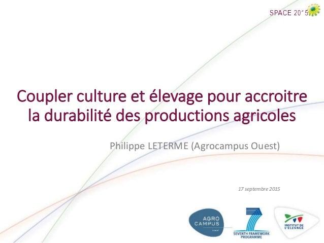 Coupler culture et élevage pour accroitre la durabilité des productions agricoles Philippe LETERME (Agrocampus Ouest) 17 s...