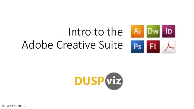 Intro to the Adobe Creative Suite  M.Foster - 2013