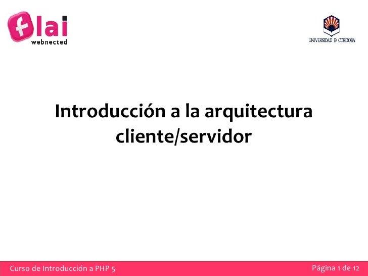 Introducción a la arquitectura                    cliente/servidor     Curso de Introducción a PHP 5            Página 1 d...