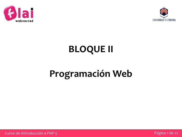 BLOQUE II                          Programación Web     Curso de Introducción a PHP 5               Página 1 de 22