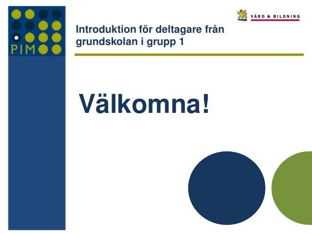 Introduktion för deltagare från grundskolan i grupp 1  Välkomna!