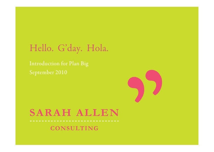 Hello. G'day. Hola. Introduction for Plan Big September 2010