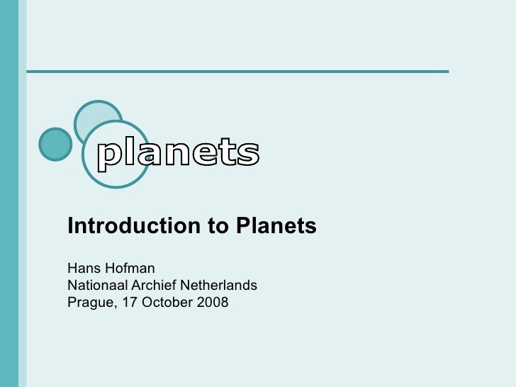 Introduction to Planets Hans Hofman Nationaal Archief Netherlands Prague, 17 October 2008