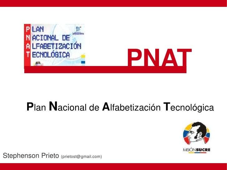 PNAT          PlanNacionaldeAlfabetizaciónTecnológica    StephensonPrieto(prietost@gmail.com)                     ...