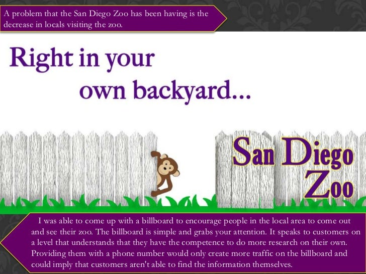 A problem that the San Diego Zoo has been having is the decrease in locals visiting the zoo.<br />  I was able to come up ...