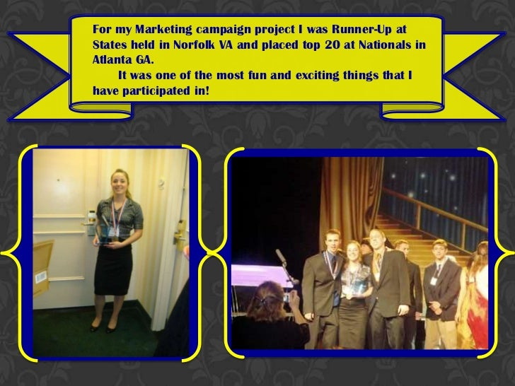 For my Marketing campaign project I was Runner-Up at States held in Norfolk VA and placed top 20 at Nationals in Atlanta G...