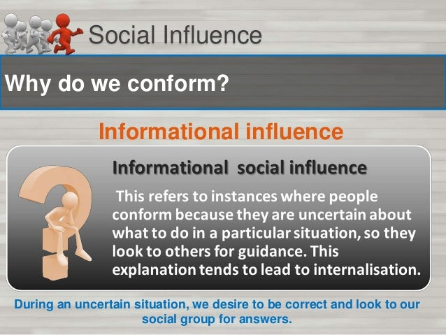 Social Influence Conforming for informational reasons leads to… Internalisation When an individual is exposed to the views...