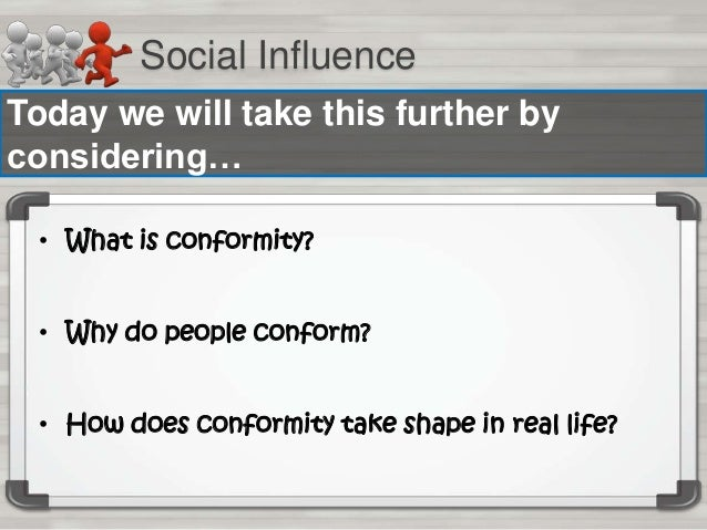 Social Influence Today we will take this further by considering… • What is conformity? • Why do people conform? • How does...