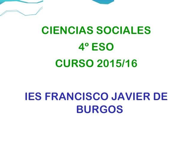 CIENCIAS SOCIALES 4º ESO CURSO 2015/16 IES FRANCISCO JAVIER DE BURGOS