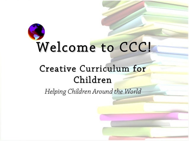 Welcome to CCC! Creative Curriculum for Children Helping Children Around the World
