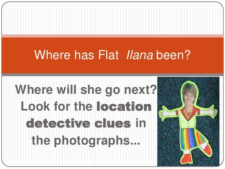 Where has Flat Ilana been?Where will she go next?Look for the location detective clues in  the photographs...