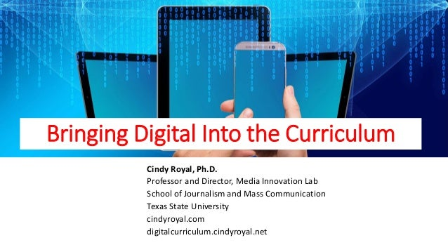 Bringing Digital Into the Curriculum Cindy Royal, Ph.D. Professor and Director, Media Innovation Lab School of Journalism ...
