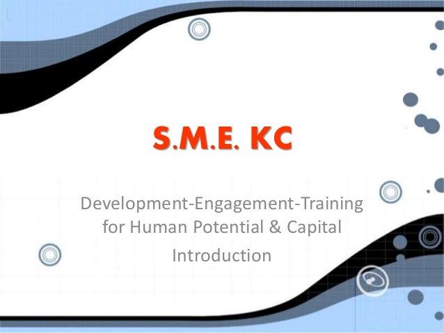 S.M.E. KC Development-Engagement-Training for Human Potential & Capital Introduction